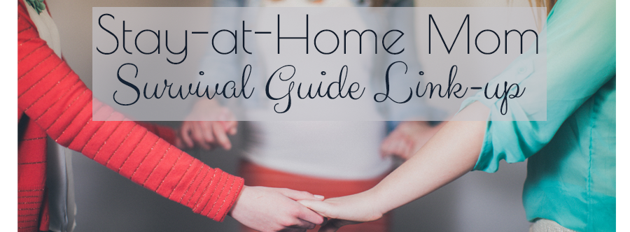 Stay at Home Moms' Survival Guide Link-up