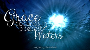 Grace Abounds in Deepest Waters