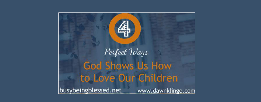 4 Perfect Ways God Shows Us How to Love Our Children {Imperfect Moms Day 13}