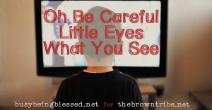 Guest Post :: Be Careful Little Eyes What You See
