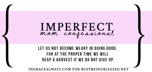 Imperfect Mom {Imperfect Moms Day 5}