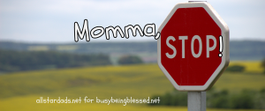 Momma, Stop! {Imperfect Moms Day 0}