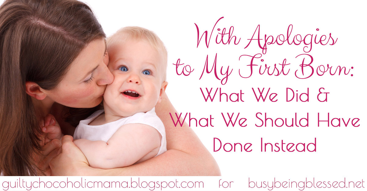 With Apologies to My First-Born: What We Did, and What We Should Have Done Instead {Imperfect Moms Day 18}
