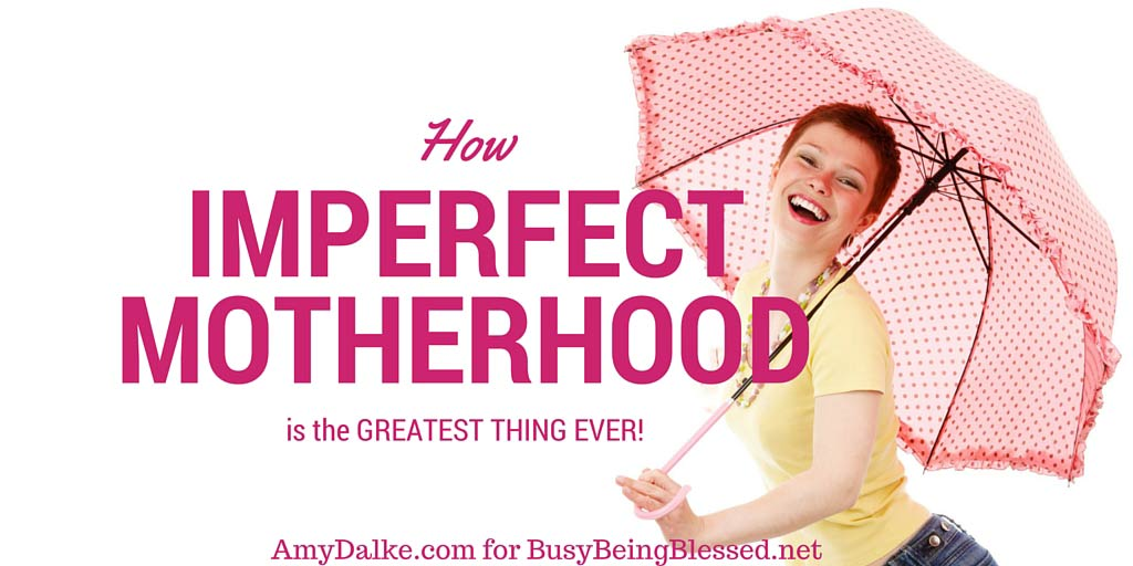 How Imperfect Motherhood is the GREATEST THING EVER! {Imperfect Moms Day 51}
