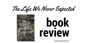 The Life We Never Expected {Book Review}