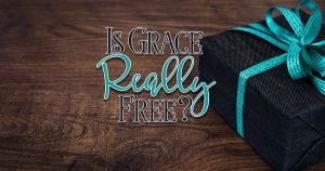 Is Grace Really Free?