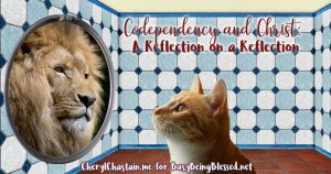 Codependency and Christ: A Reflection on a Reflection